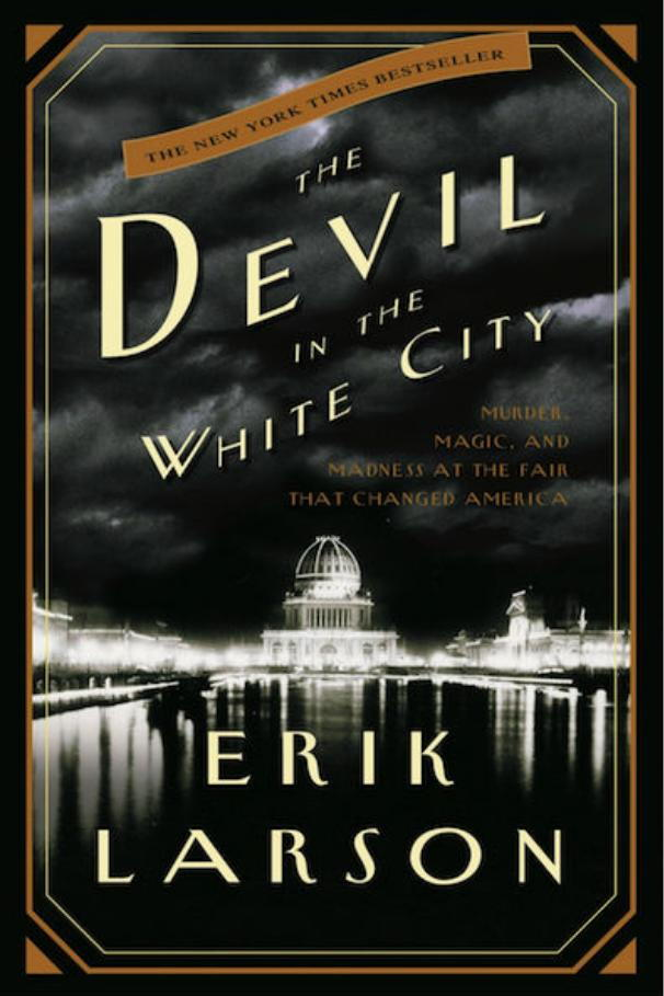 Det Devil in the White City: Murder, Magic, and Madness at the Fair That Changed America by Erik Larson