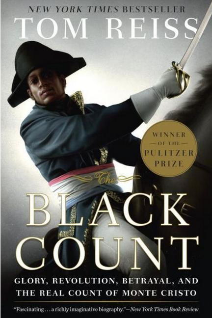 Det Black Count: Glory, Revolution, Betrayal, and the Real Count of Monte Cristo by Tom Reiss